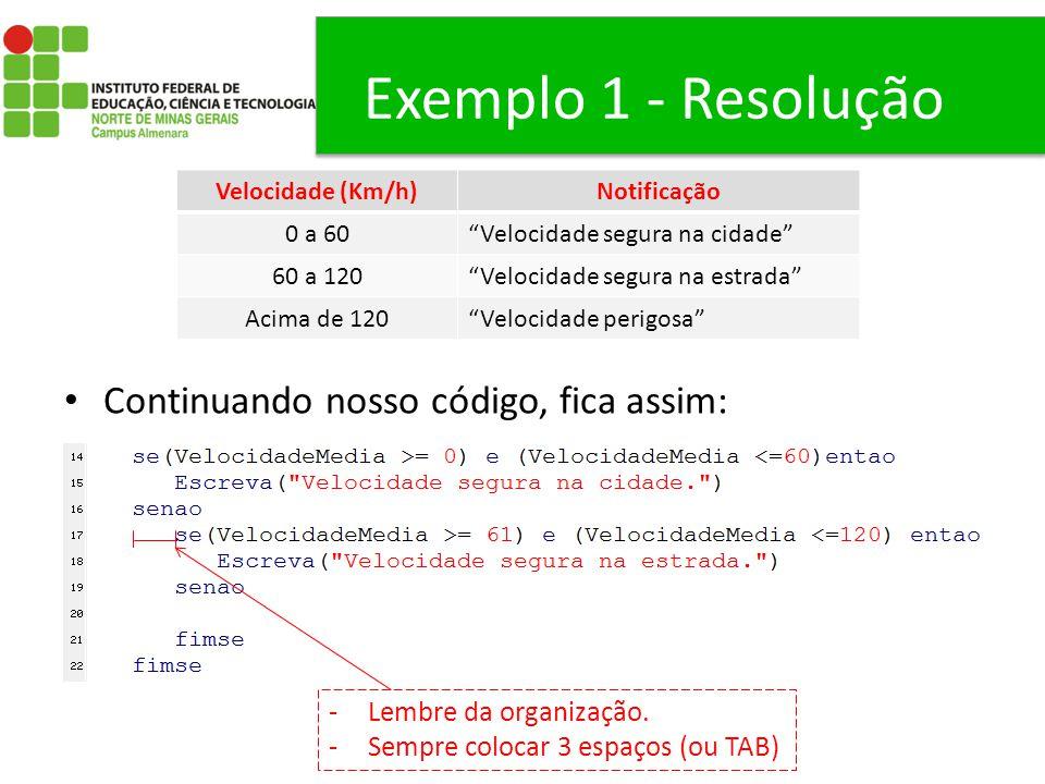 """Exemplo 1 - Resolução Continuando nosso código, fica assim: Velocidade (Km/h)Notificação 0 a 60""""Velocidade segura na cidade"""" 60 a 120""""Velocidade segur"""