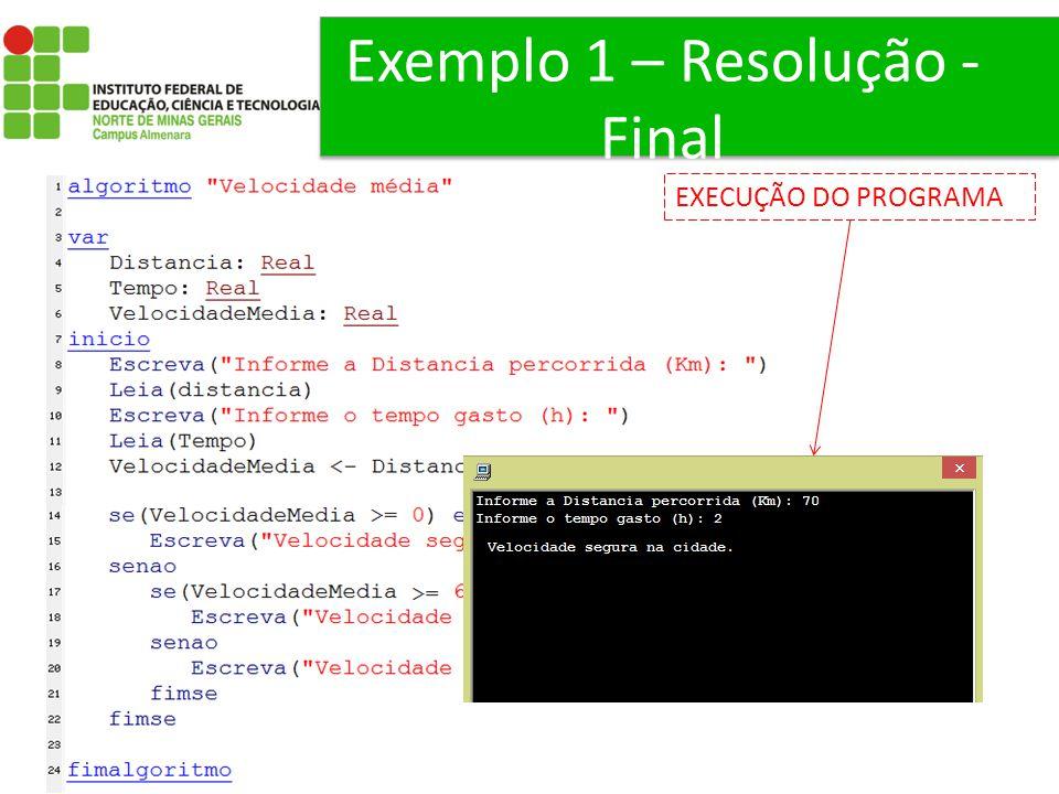 Exemplo 1 – Resolução - Final EXECUÇÃO DO PROGRAMA