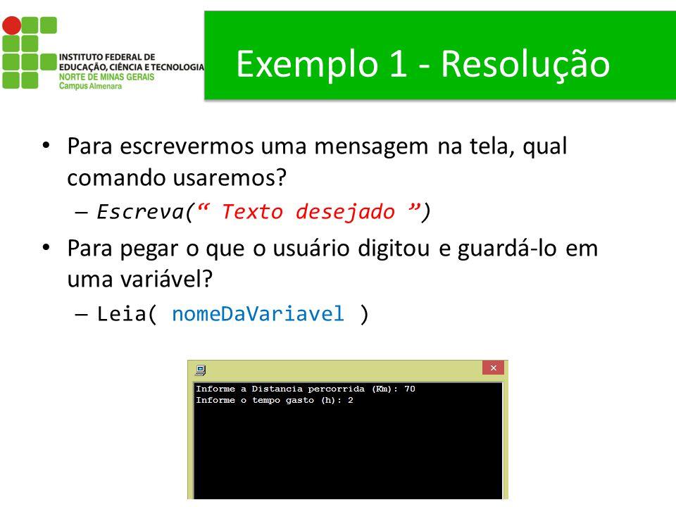 """Exemplo 1 - Resolução Para escrevermos uma mensagem na tela, qual comando usaremos? – Escreva("""" Texto desejado """") Para pegar o que o usuário digitou e"""