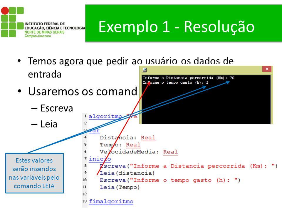Exemplo 1 - Resolução Temos agora que pedir ao usuário os dados de entrada Usaremos os comandos: – Escreva – Leia Estes valores serão inseridos nas va