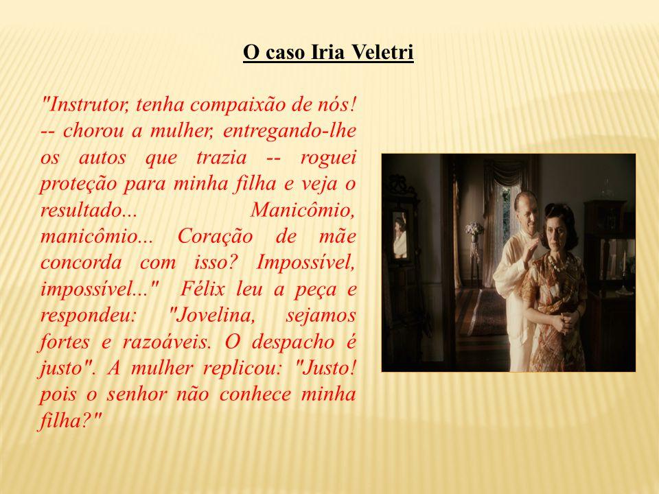 O caso Iria Veletri Instrutor, tenha compaixão de nós.