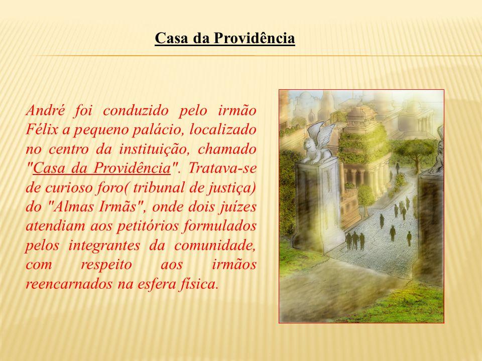 André foi conduzido pelo irmão Félix a pequeno palácio, localizado no centro da instituição, chamado Casa da Providência .