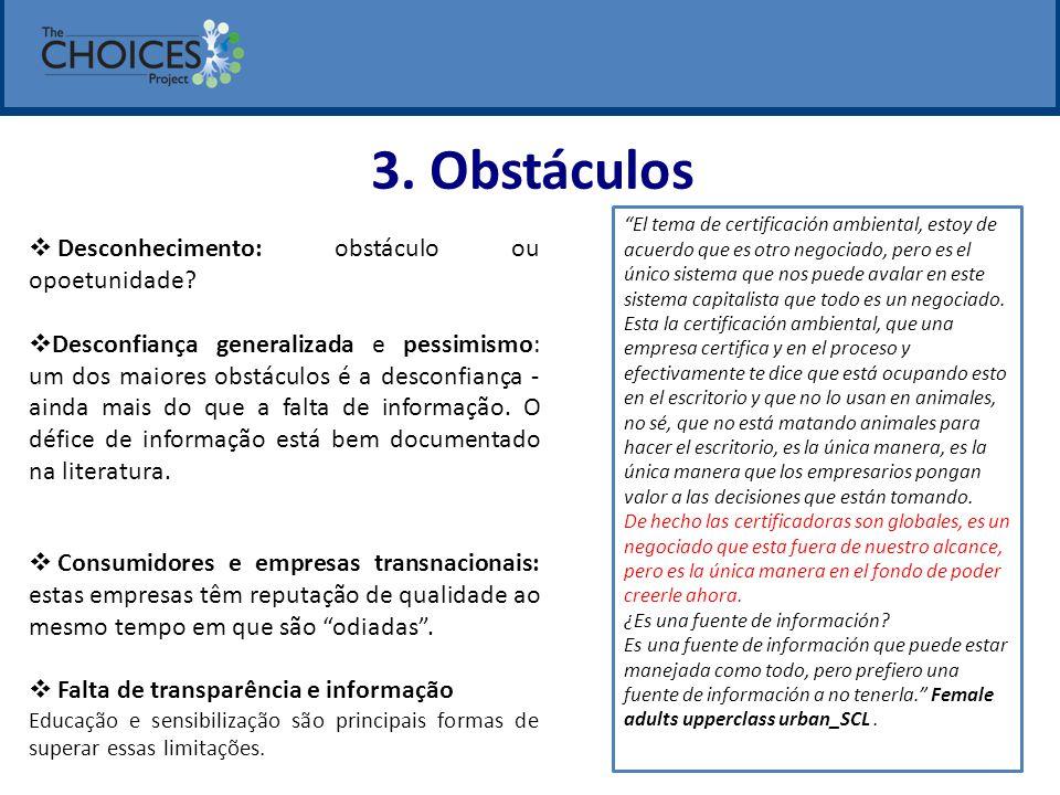 3. Obstáculos  Desconhecimento: obstáculo ou opoetunidade?  Desconfiança generalizada e pessimismo: um dos maiores obstáculos é a desconfiança - ain
