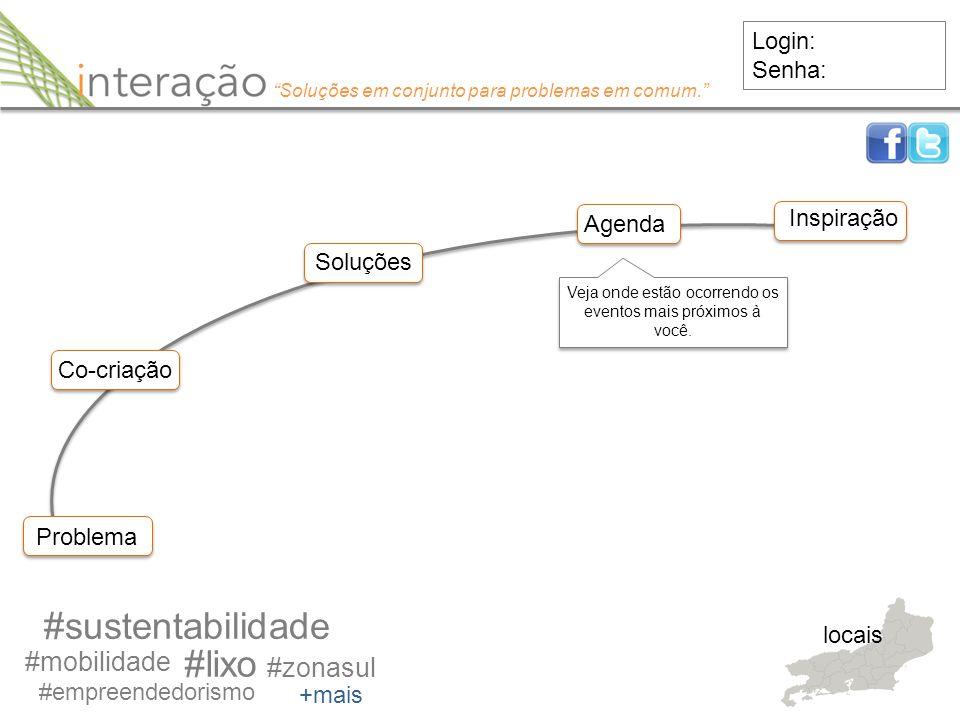 Problema #sustentabilidade Login: Senha: Co-criação #mobilidade #empreendedorismo #lixo #zonasul +mais locais Soluções Agenda Inspiração Veja onde est