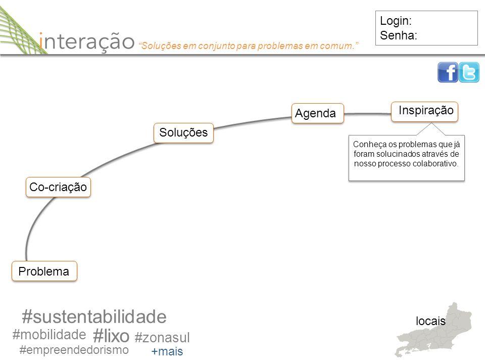 Problema #sustentabilidade Login: Senha: Co-criação #mobilidade #empreendedorismo #lixo #zonasul +mais locais Soluções Agenda Inspiração Conheça os pr