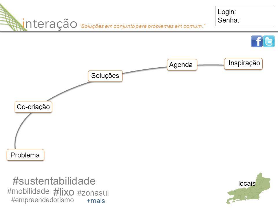 """Problema #sustentabilidade Login: Senha: Co-criação #mobilidade #empreendedorismo #lixo #zonasul +mais locais Soluções Agenda Inspiração """"Soluções em"""