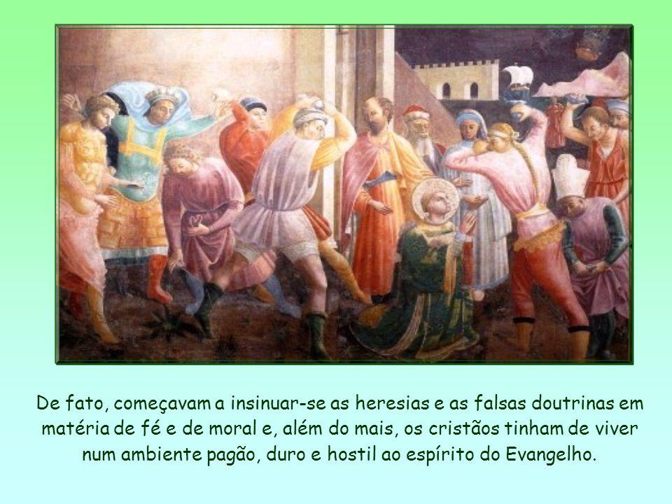 De fato, começavam a insinuar-se as heresias e as falsas doutrinas em matéria de fé e de moral e, além do mais, os cristãos tinham de viver num ambiente pagão, duro e hostil ao espírito do Evangelho.