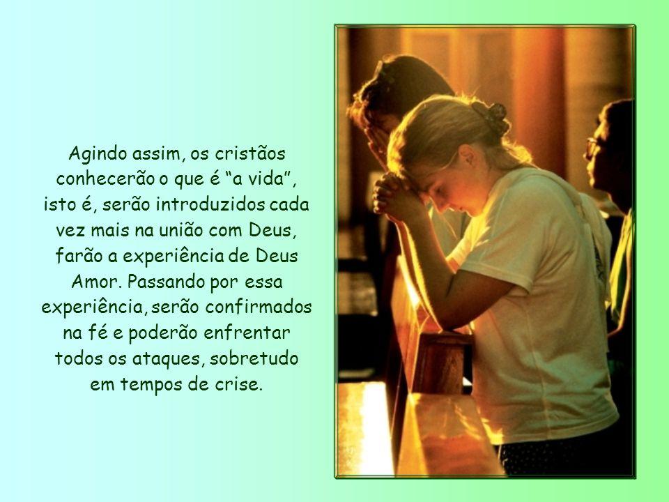 Agindo assim, os cristãos conhecerão o que é a vida , isto é, serão introduzidos cada vez mais na união com Deus, farão a experiência de Deus Amor.
