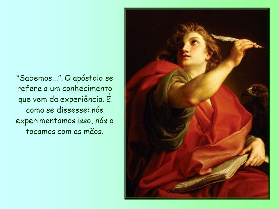 Sabemos... .O apóstolo se refere a um conhecimento que vem da experiência.