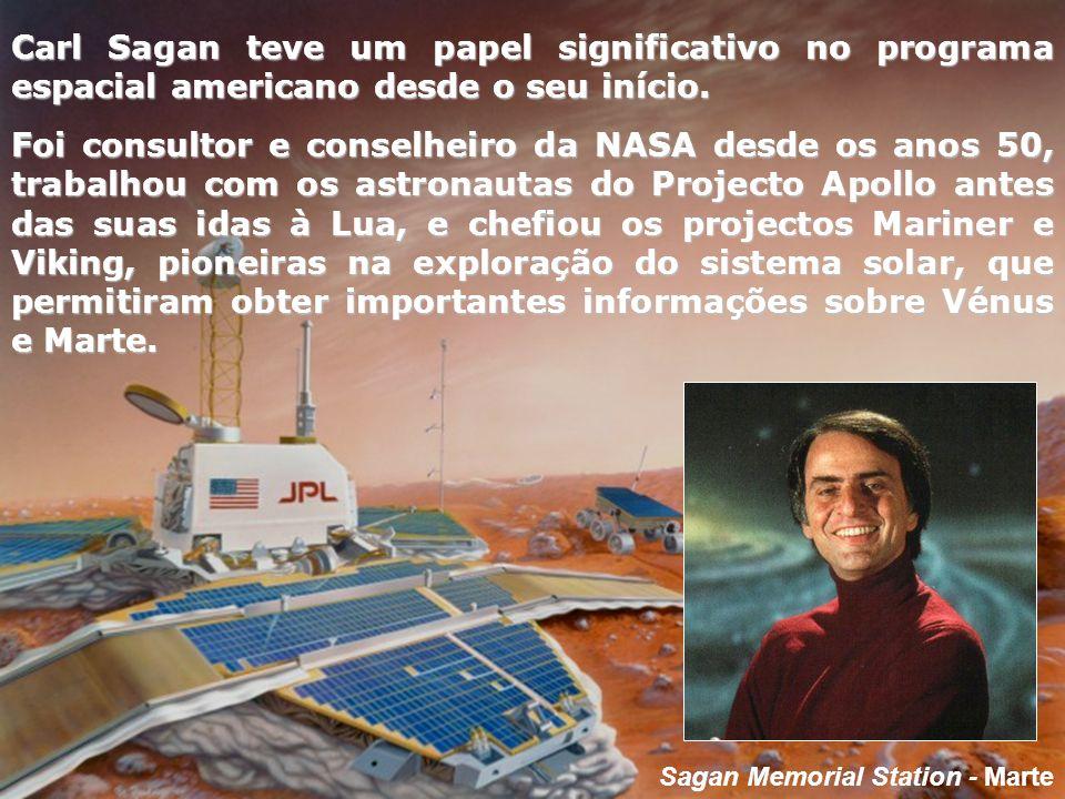 Sagan Memorial Station - Marte Carl Sagan teve um papel significativo no programa espacial americano desde o seu início. Foi consultor e conselheiro d