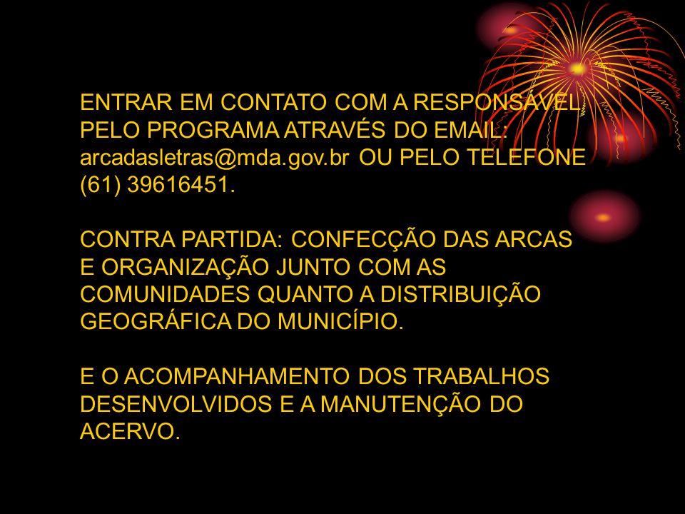 ENTRAR EM CONTATO COM A RESPONSÁVEL PELO PROGRAMA ATRAVÉS DO EMAIL: arcadasletras@mda.gov.br OU PELO TELEFONE (61) 39616451.