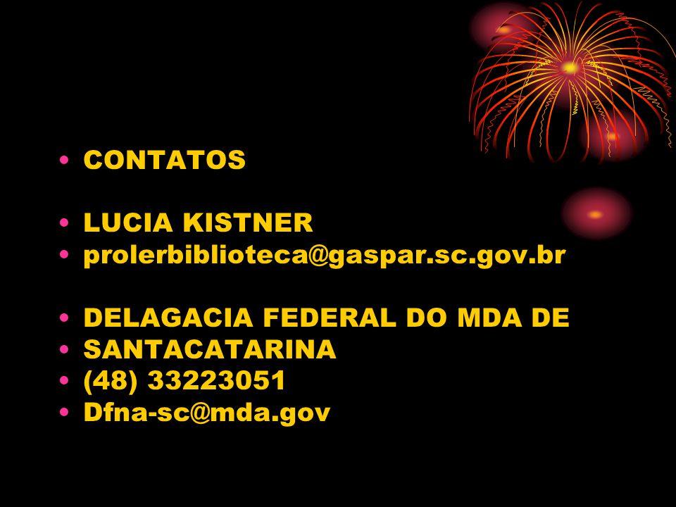CONTATOS LUCIA KISTNER prolerbiblioteca@gaspar.sc.gov.br DELAGACIA FEDERAL DO MDA DE SANTACATARINA (48) 33223051 Dfna-sc@mda.gov