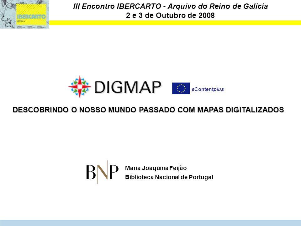 DESCOBRINDO O NOSSO MUNDO PASSADO COM MAPAS DIGITALIZADOS eContentplus Maria Joaquina Feijão Biblioteca Nacional de Portugal III Encontro IBERCARTO -
