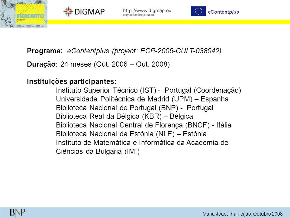 Maria Joaquina Feijão, Outubro 2008 Programa: eContentplus (project: ECP-2005-CULT-038042) Duração: 24 meses (Out. 2006 – Out. 2008) Instituições part