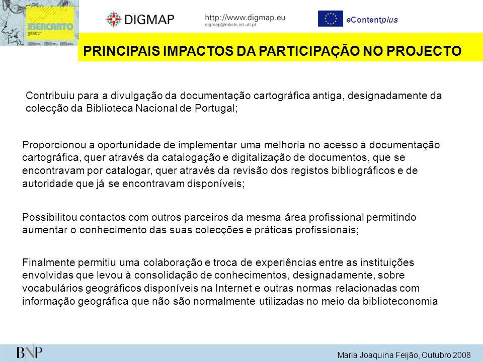 Maria Joaquina Feijão, Outubro 2008 eContentplus PRINCIPAIS IMPACTOS DA PARTICIPAÇÃO NO PROJECTO Proporcionou a oportunidade de implementar uma melhor
