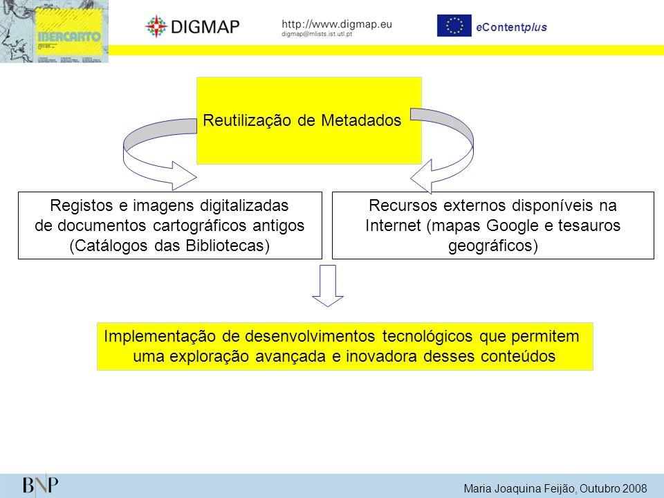 Reutilização de Metadados Recursos externos disponíveis na Internet (mapas Google e tesauros geográficos) eContentplus Maria Joaquina Feijão, Outubro