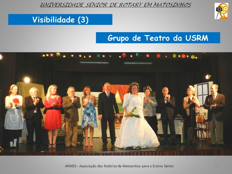 10ARMES - Associação dos Rotários de Matosinhos para o Ensino Sénior UNIVERSIDADE SÉNIOR DE ROTARY EM MATOSINHOS Visibilidade (3) Grupo de Teatro da U