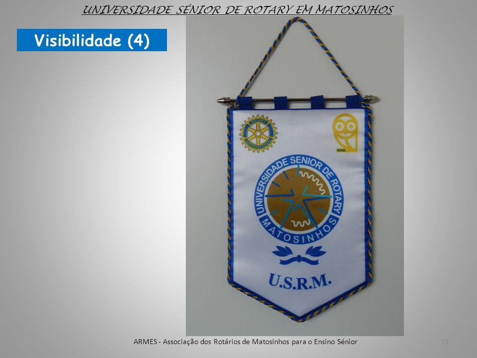 11ARMES - Associação dos Rotários de Matosinhos para o Ensino Sénior UNIVERSIDADE SÉNIOR DE ROTARY EM MATOSINHOS Visibilidade (4)