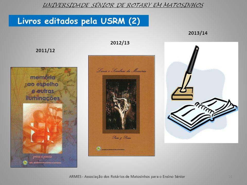 14 2011/12 Livros editados pela USRM (2) 2012/13 UNIVERSIDADE SÉNIOR DE ROTARY EM MATOSINHOS 2013/14 ARMES - Associação dos Rotários de Matosinhos par