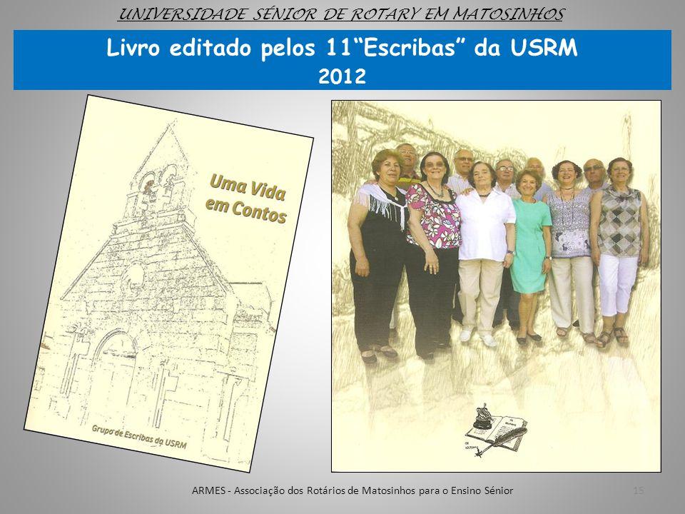 """Livro editado pelos 11""""Escribas"""" da USRM 2012 15ARMES - Associação dos Rotários de Matosinhos para o Ensino Sénior UNIVERSIDADE SÉNIOR DE ROTARY EM MA"""