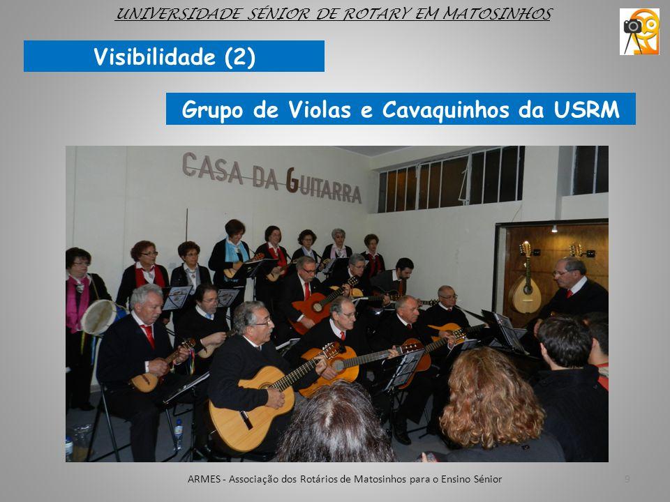 9ARMES - Associação dos Rotários de Matosinhos para o Ensino Sénior UNIVERSIDADE SÉNIOR DE ROTARY EM MATOSINHOS Visibilidade (2) Grupo de Violas e Cav