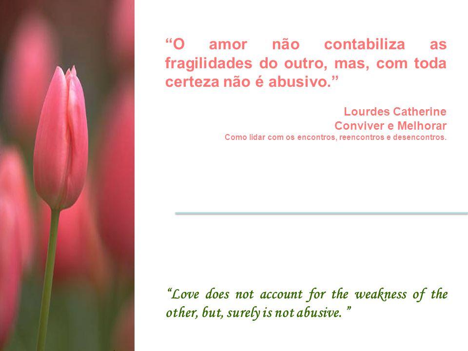 """""""O amor não contabiliza as fragilidades do outro, mas, com toda certeza não é abusivo."""" Lourdes Catherine Conviver e Melhorar Como lidar com os encont"""
