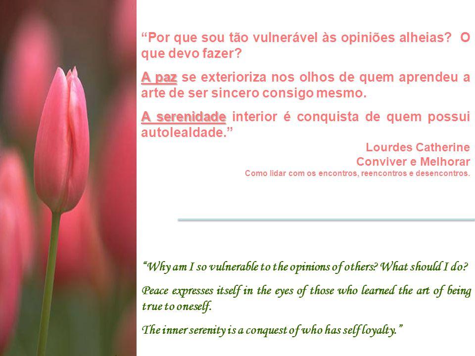"""""""Por que sou tão vulnerável às opiniões alheias? O que devo fazer? A paz A paz se exterioriza nos olhos de quem aprendeu a arte de ser sincero consigo"""