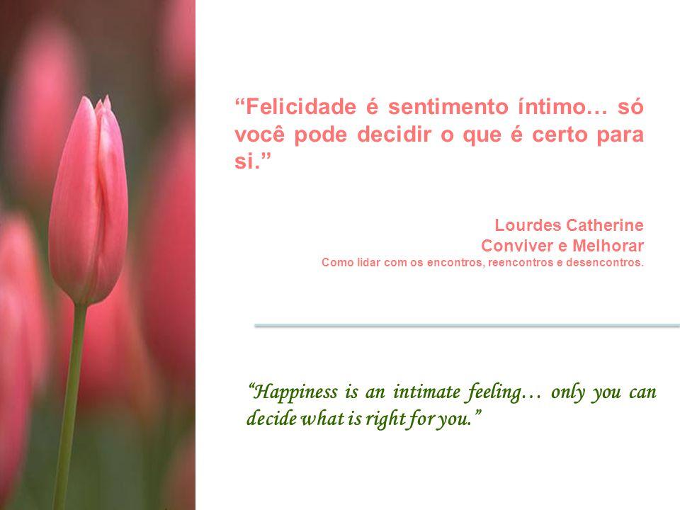 """""""Felicidade é sentimento íntimo… só você pode decidir o que é certo para si."""" Lourdes Catherine Conviver e Melhorar Como lidar com os encontros, reenc"""