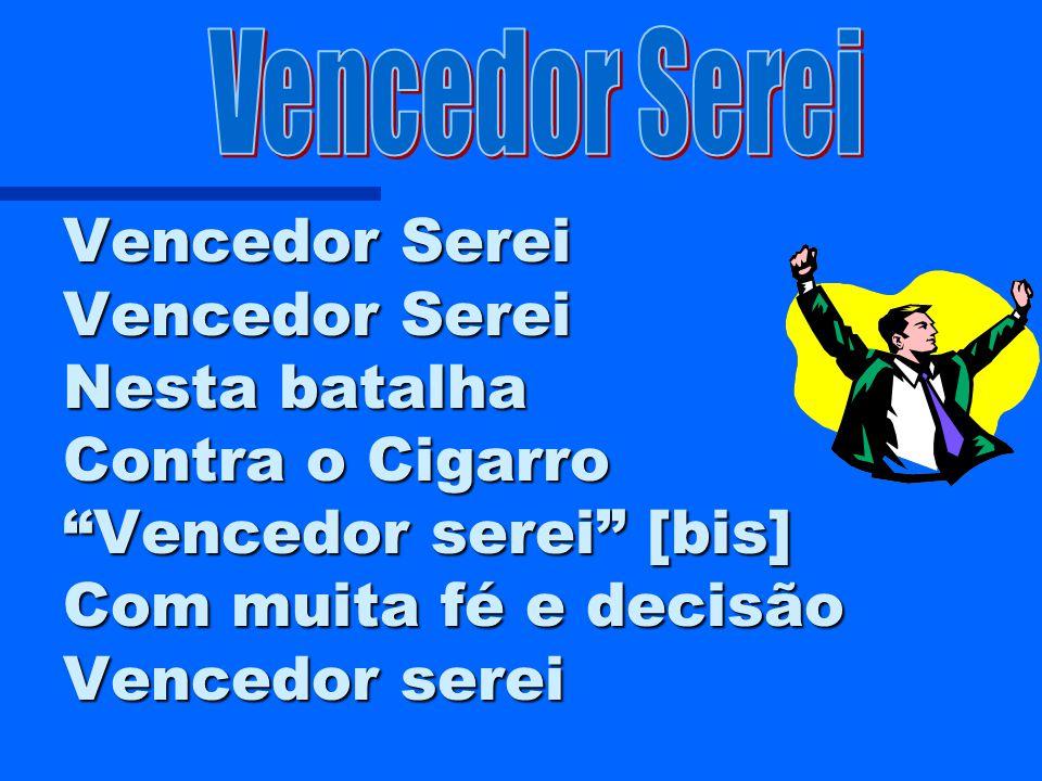 Desanimados, não, não, não! Desanimados, não, não, não! Contra o Cigarro Vamos Lutar, Esta Batalha Hei de Ganhar Desanimados, não, não, não!