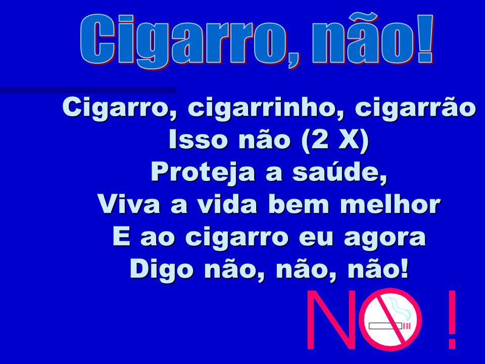 Cigarro, fumaça e câncer Eu não quero não! Joguei tudo isso fora, mandei embora Do meu pulmão.