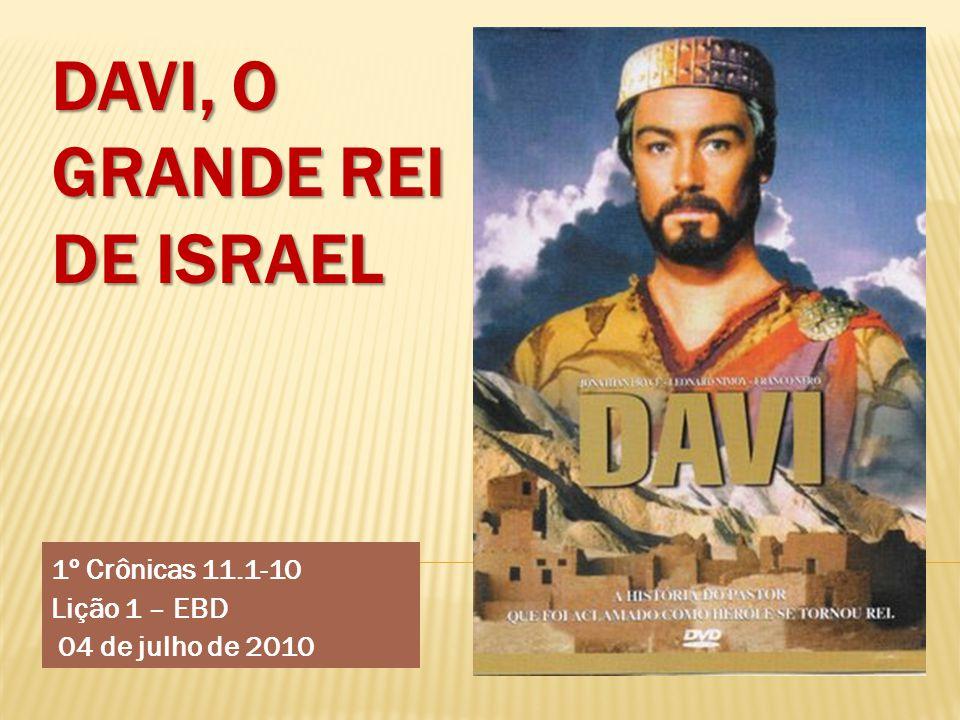 DAVI, O GRANDE REI DE ISRAEL 1º Crônicas 11.1-10 Lição 1 – EBD 04 de julho de 2010