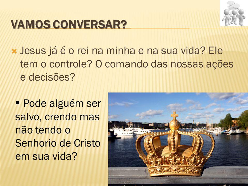 VAMOS CONVERSAR?  Jesus já é o rei na minha e na sua vida? Ele tem o controle? O comando das nossas ações e decisões?  Pode alguém ser salvo, crendo