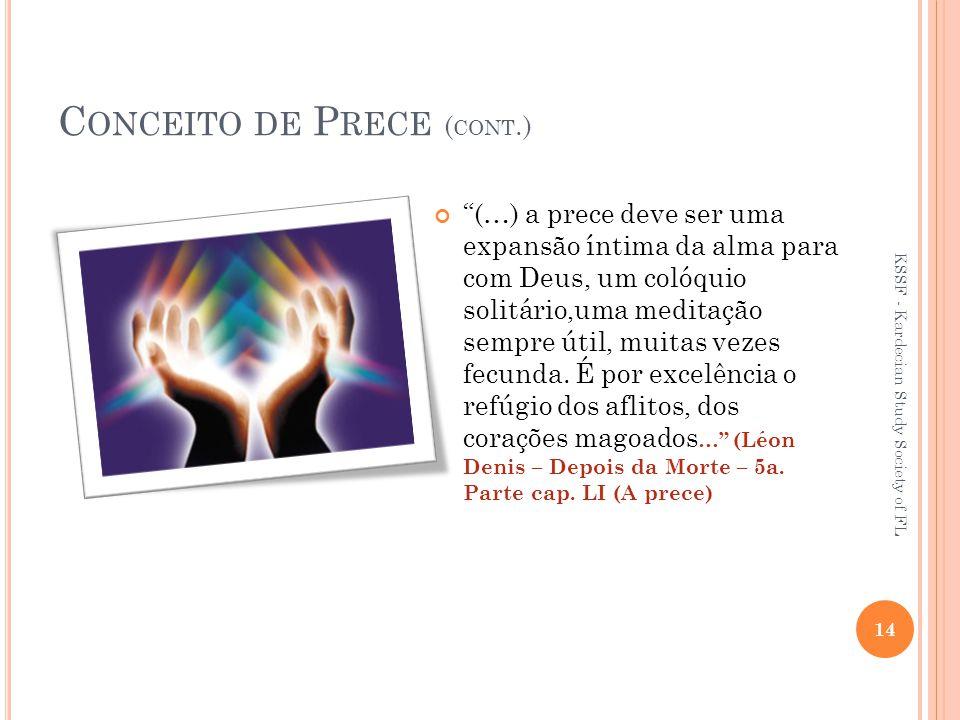 C ONCEITO DE P RECE ( CONT.) (…) a prece deve ser uma expansão íntima da alma para com Deus, um colóquio solitário,uma meditação sempre útil, muitas vezes fecunda.