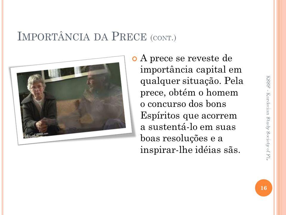 I MPORTÂNCIA DA P RECE ( CONT.) A prece se reveste de importância capital em qualquer situação.