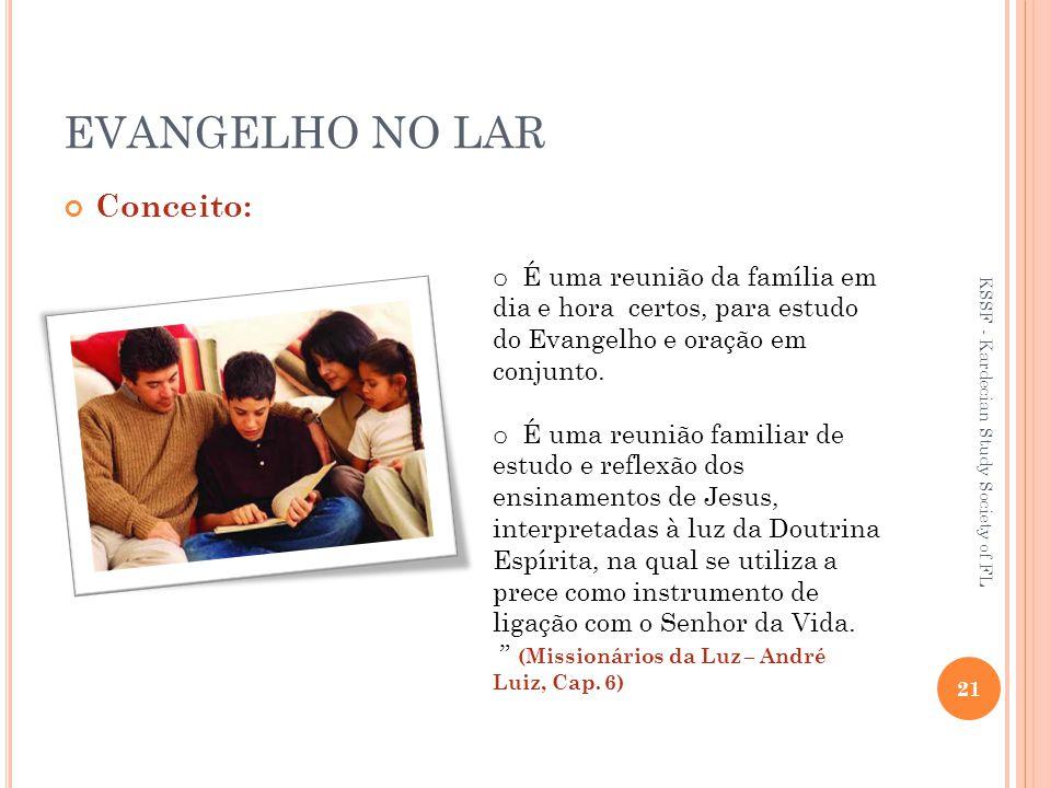 EVANGELHO NO LAR Conceito: o É uma reunião da família em dia e hora certos, para estudo do Evangelho e oração em conjunto.