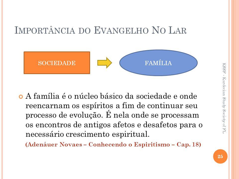 I MPORTÂNCIA DO E VANGELHO N O L AR A família é o núcleo básico da sociedade e onde reencarnam os espíritos a fim de continuar seu processo de evolução.