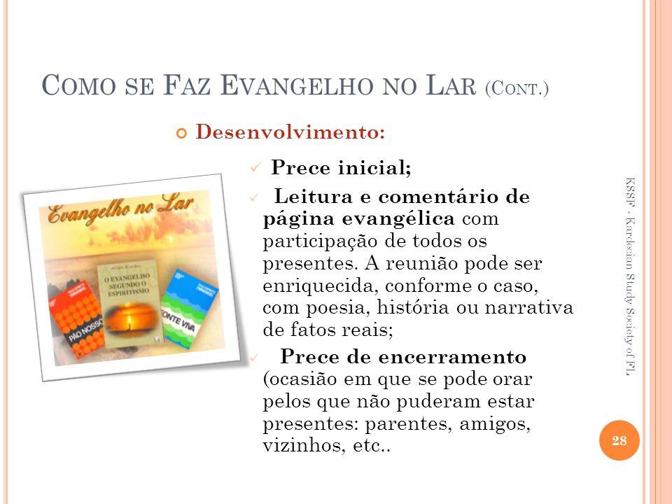 C OMO SE F AZ E VANGELHO NO L AR (C ONT.) Desenvolvimento: Prece inicial; Leitura e comentário de página evangélica com participação de todos os presentes.
