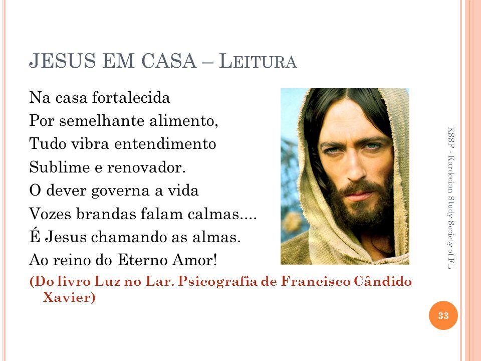 JESUS EM CASA – L EITURA Na casa fortalecida Por semelhante alimento, Tudo vibra entendimento Sublime e renovador.