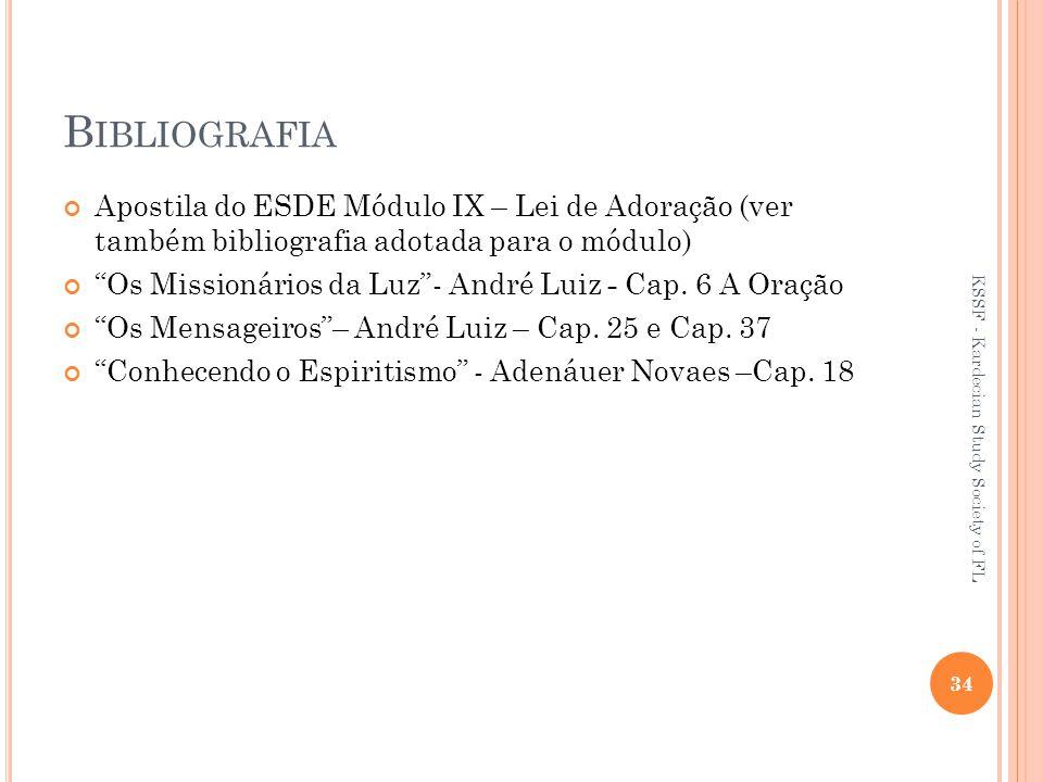 B IBLIOGRAFIA Apostila do ESDE Módulo IX – Lei de Adoração (ver também bibliografia adotada para o módulo) Os Missionários da Luz - André Luiz - Cap.