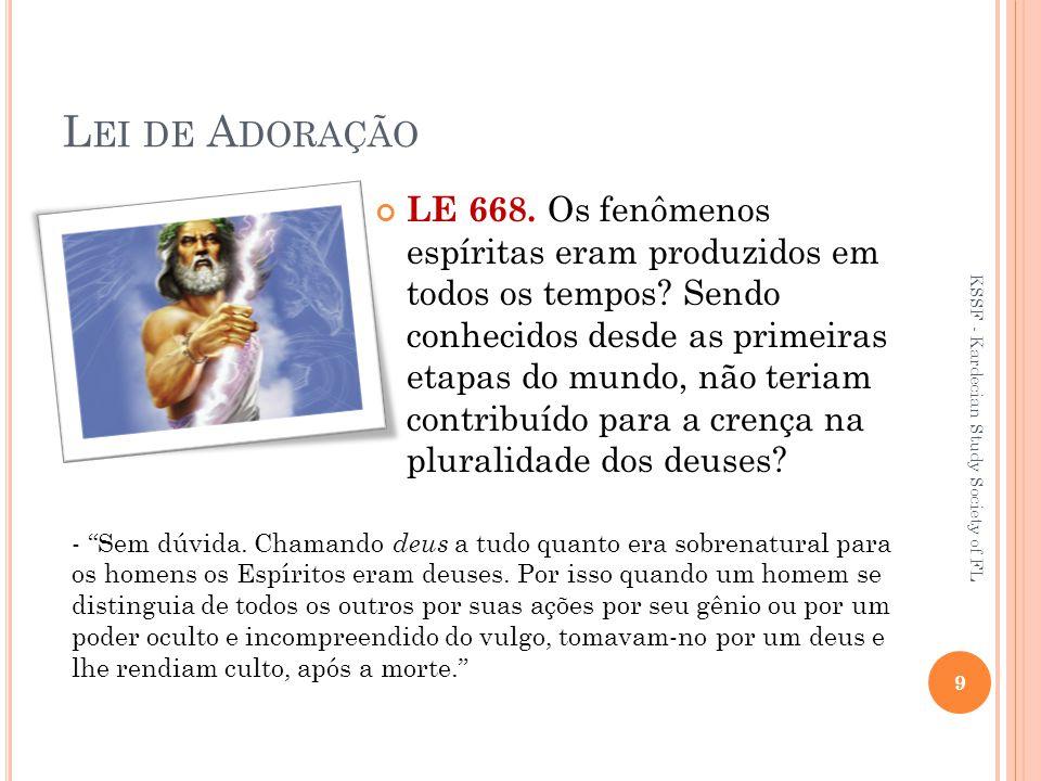 L EI DE A DORAÇÃO LE 668.Os fenômenos espíritas eram produzidos em todos os tempos.