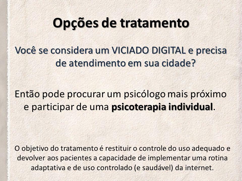 Opções de tratamento A dependência de Internet pode ser tratada no ambulatório do Programa de Dependência de Internet, Ambulatório Integrado dos Transtornos do Impulso do Instituto de Psiquiatria do Hospital das Clínicas da Faculdade de Medicina da Universidade de São Paulo.