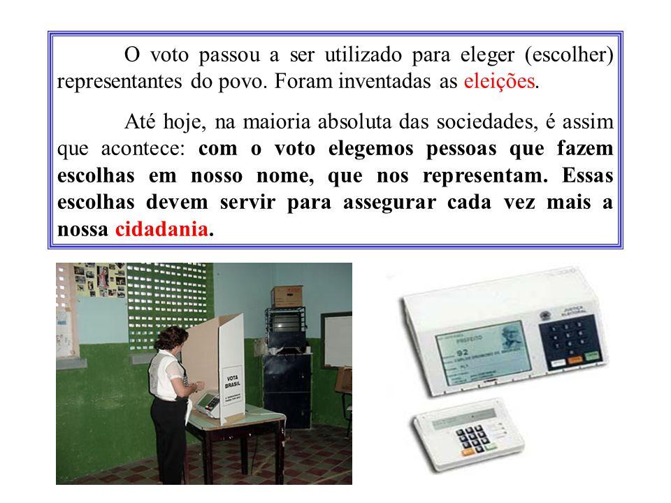 O voto passou a ser utilizado para eleger (escolher) representantes do povo.