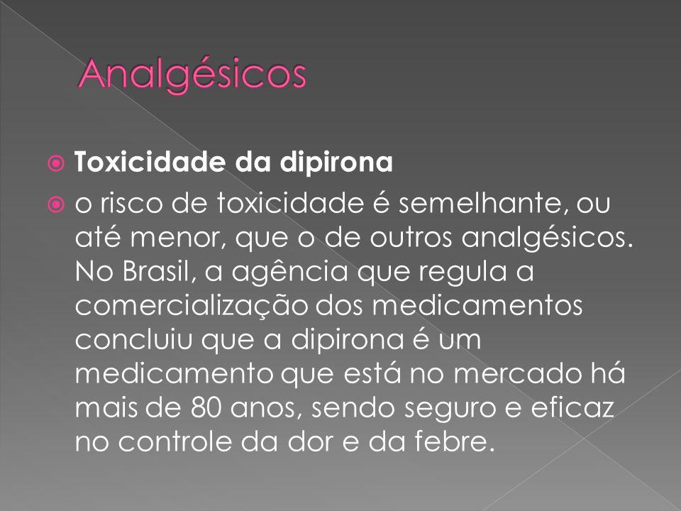  Toxicidade da dipirona  o risco de toxicidade é semelhante, ou até menor, que o de outros analgésicos.