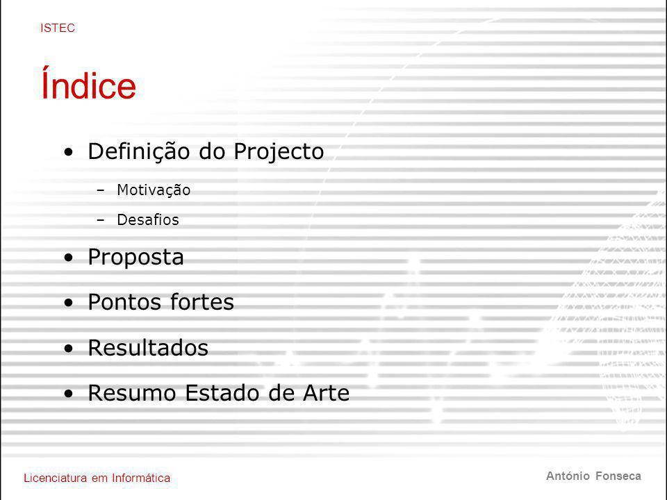 Licenciatura em Informática ISTEC António Fonseca Índice •Definição do Projecto –Motivação –Desafios •Proposta •Pontos fortes •Resultados •Resumo Estado de Arte