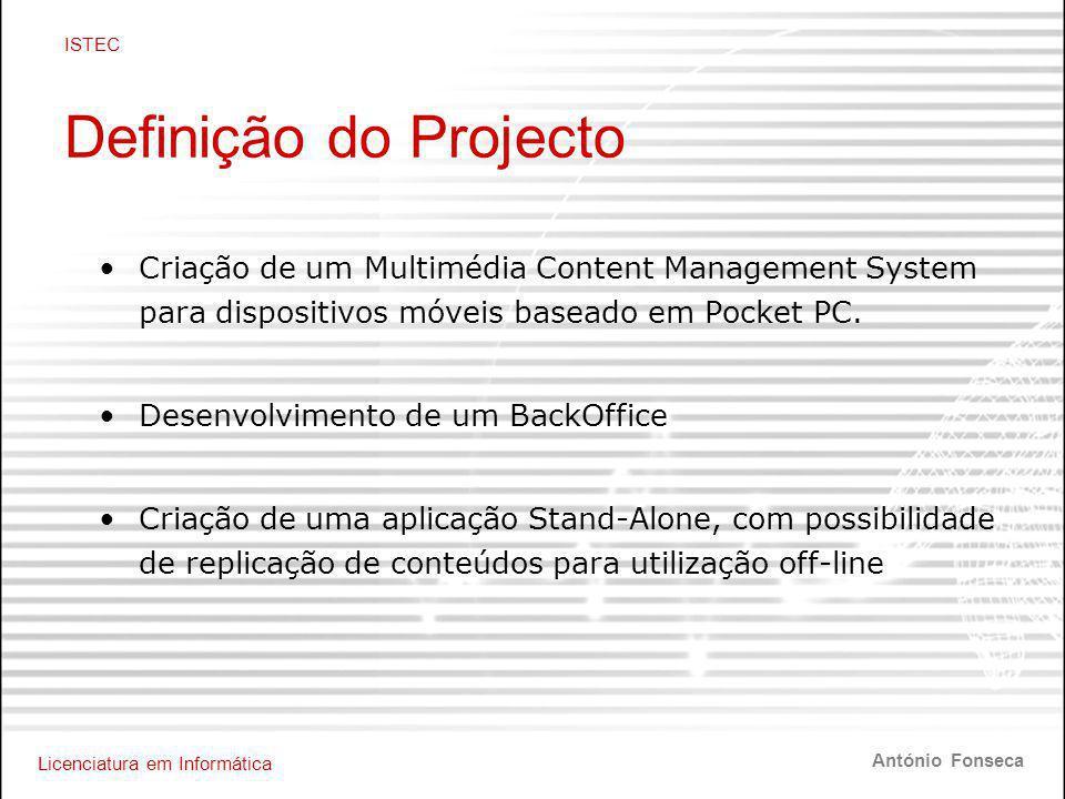 Licenciatura em Informática ISTEC António Fonseca Definição do Projecto •Criação de um Multimédia Content Management System para dispositivos móveis baseado em Pocket PC.