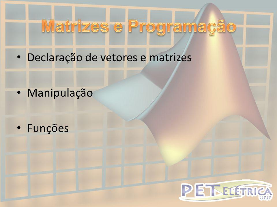 • Declaração de vetores e matrizes • Manipulação • Funções