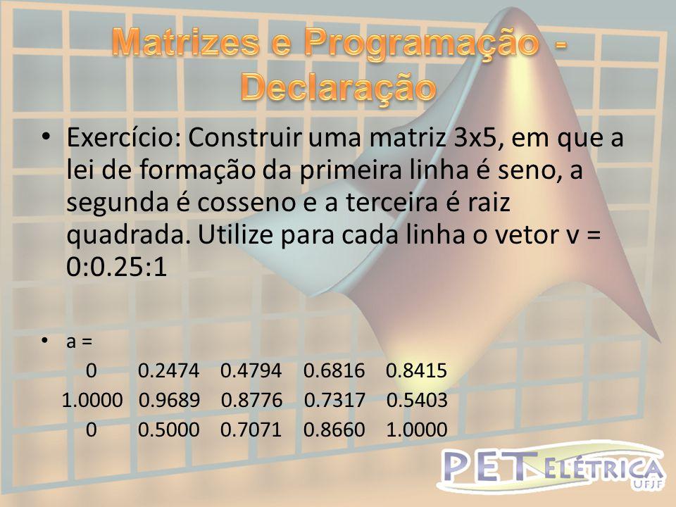 • Exercício: Construir uma matriz 3x5, em que a lei de formação da primeira linha é seno, a segunda é cosseno e a terceira é raiz quadrada.