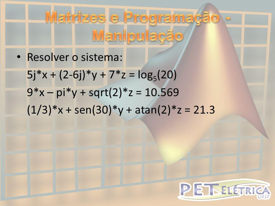 • Resolver o sistema: 5j*x + (2-6j)*y + 7*z = log 5 (20) 9*x – pi*y + sqrt(2)*z = 10.569 (1/3)*x + sen(30)*y + atan(2)*z = 21.3