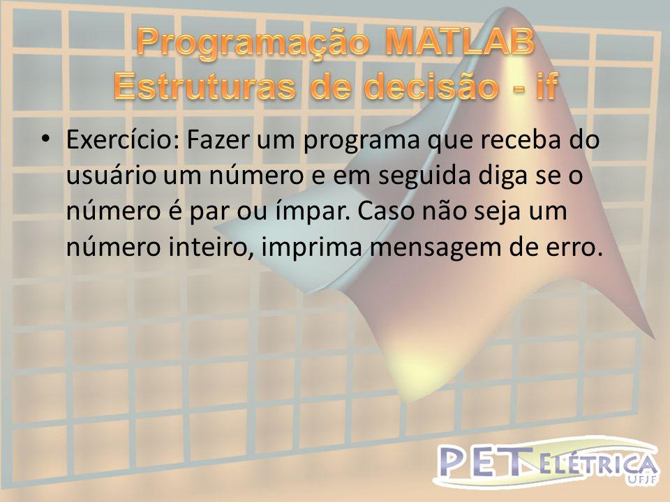 • Exercício: Fazer um programa que receba do usuário um número e em seguida diga se o número é par ou ímpar.