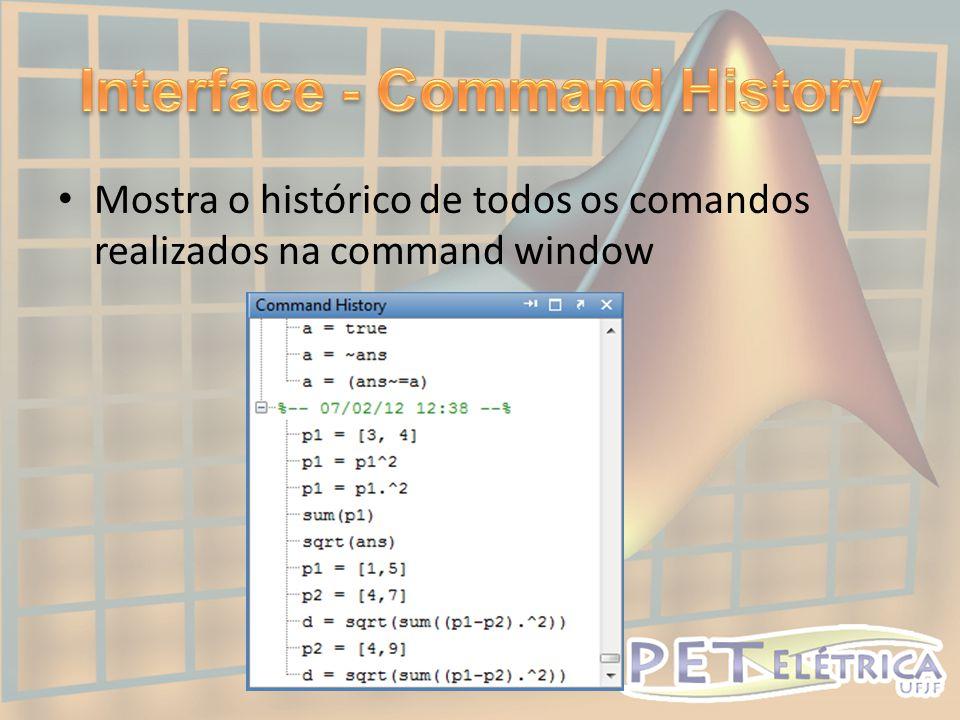 • Mostra o histórico de todos os comandos realizados na command window